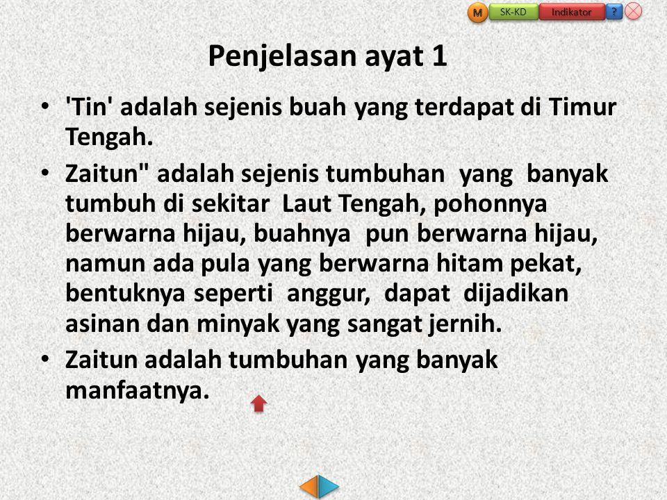 Penjelasan ayat 1 • Tin adalah sejenis buah yang terdapat di Timur Tengah.