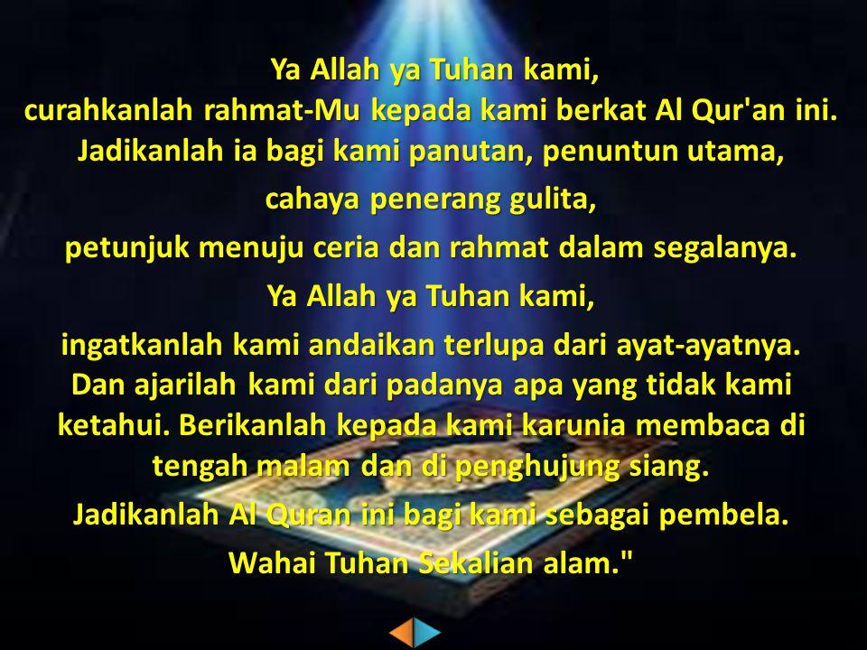 Ya Allah ya Tuhan kami, curahkanlah rahmat-Mu kepada kami berkat Al Qur an ini.