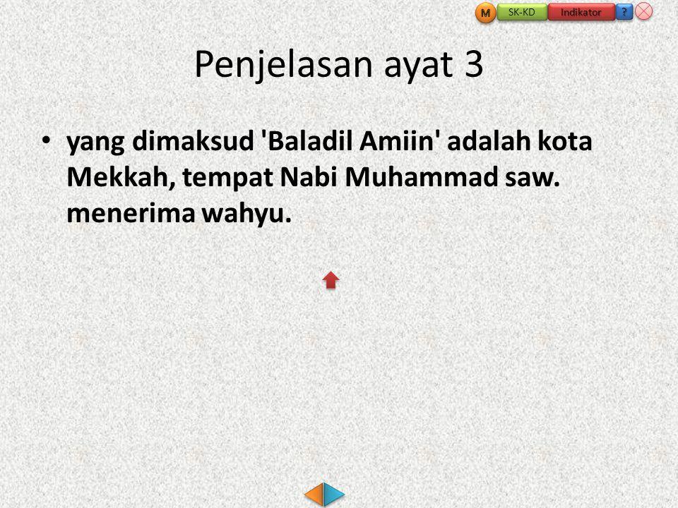 Penjelasan ayat 3 • yang dimaksud Baladil Amiin adalah kota Mekkah, tempat Nabi Muhammad saw.