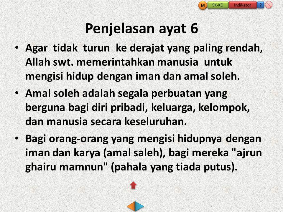 Penjelasan ayat 6 • Agar tidak turun ke derajat yang paling rendah, Allah swt.