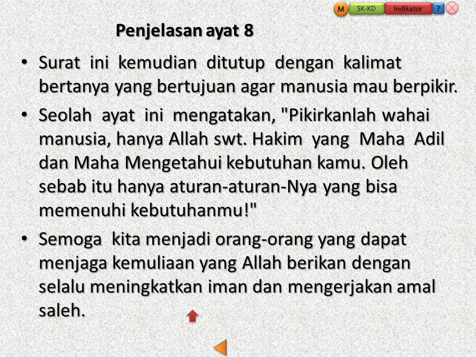 Penjelasan ayat 8 • Surat ini kemudian ditutup dengan kalimat bertanya yang bertujuan agar manusia mau berpikir.