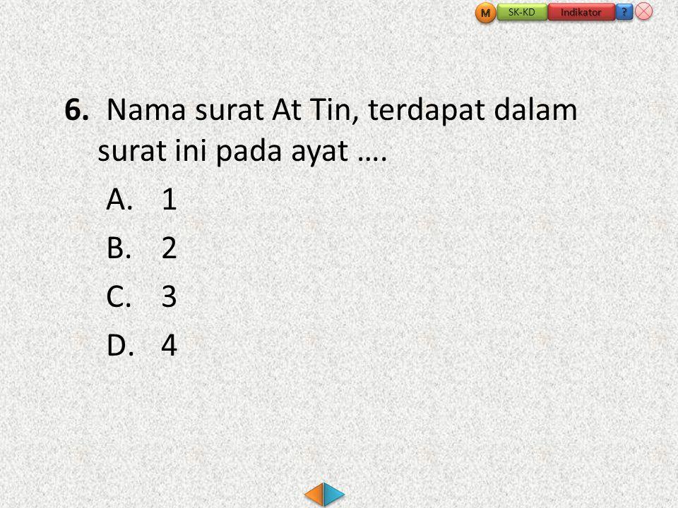 6.Nama surat At Tin, terdapat dalam surat ini pada ayat ….