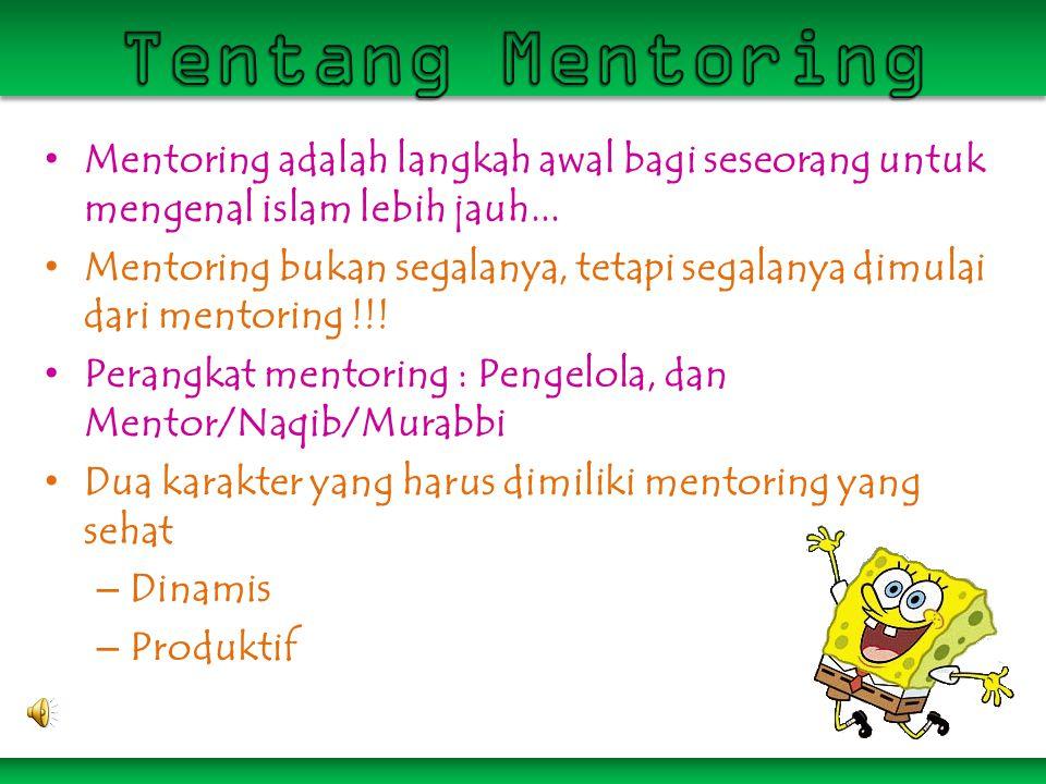 • Mentoring adalah langkah awal bagi seseorang untuk mengenal islam lebih jauh... • Mentoring bukan segalanya, tetapi segalanya dimulai dari mentoring