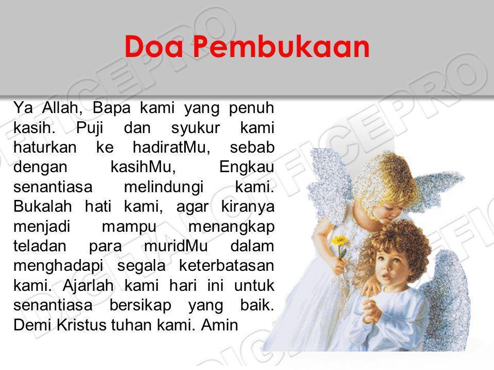 Doa Pembukaan Ya Allah, Bapa kami yang penuh kasih. Puji dan syukur kami haturkan ke hadiratMu, sebab dengan kasihMu, Engkau senantiasa melindungi kam
