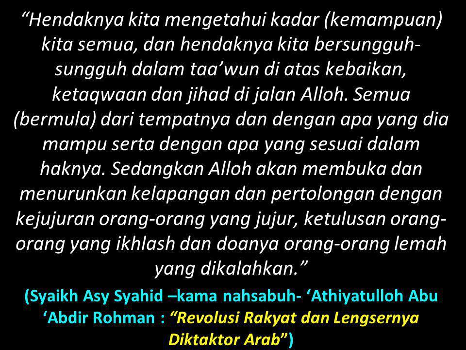 """""""Hendaknya kita mengetahui kadar (kemampuan) kita semua, dan hendaknya kita bersungguh- sungguh dalam taa'wun di atas kebaikan, ketaqwaan dan jihad di"""