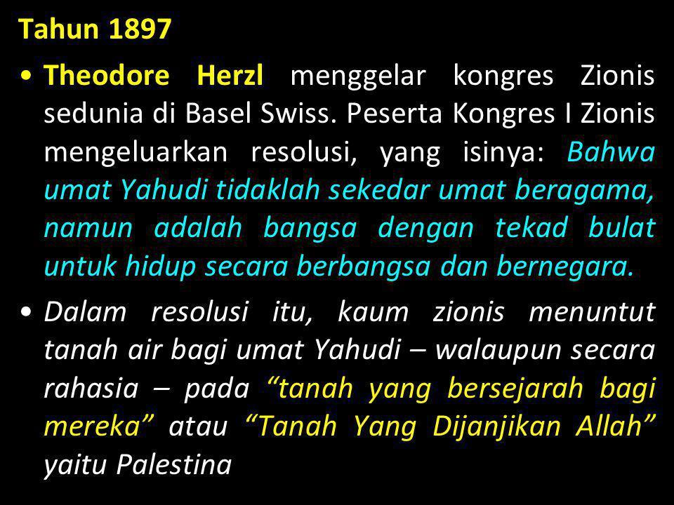 Tahun 1897 •Theodore Herzl menggelar kongres Zionis sedunia di Basel Swiss. Peserta Kongres I Zionis mengeluarkan resolusi, yang isinya: Bahwa umat Ya