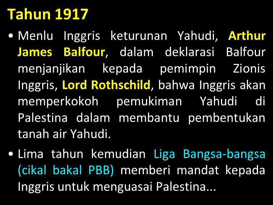 Tahun 1917 •Menlu Inggris keturunan Yahudi, Arthur James Balfour, dalam deklarasi Balfour menjanjikan kepada pemimpin Zionis Inggris, Lord Rothschild,