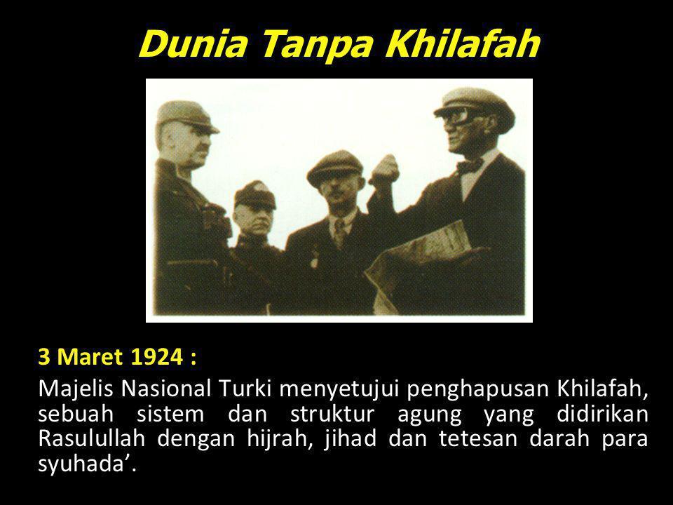3 Maret 1924 : Majelis Nasional Turki menyetujui penghapusan Khilafah, sebuah sistem dan struktur agung yang didirikan Rasulullah dengan hijrah, jihad