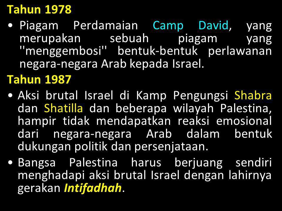 Tahun 1978 •Piagam Perdamaian Camp David, yang merupakan sebuah piagam yang ''menggembosi'' bentuk-bentuk perlawanan negara-negara Arab kepada Israel.
