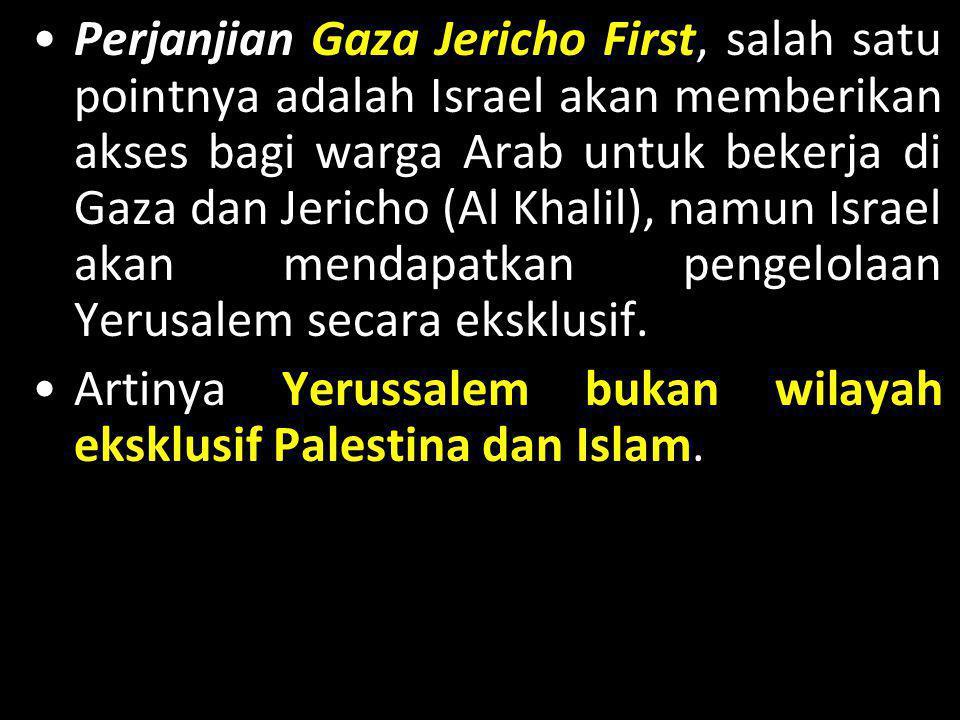 •Perjanjian Gaza Jericho First, salah satu pointnya adalah Israel akan memberikan akses bagi warga Arab untuk bekerja di Gaza dan Jericho (Al Khalil),