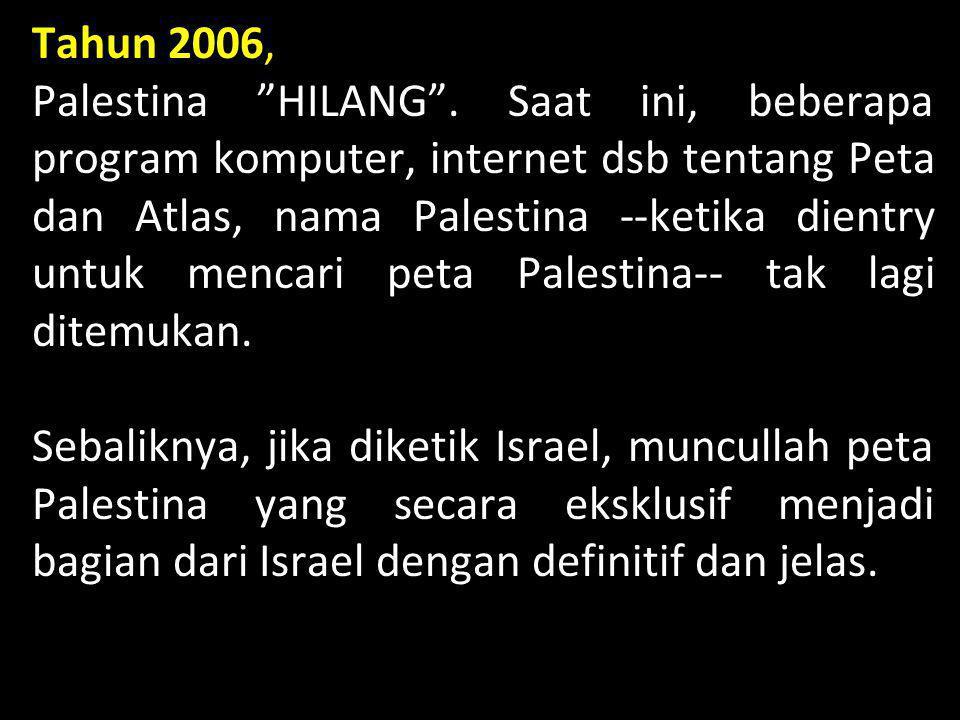 """Tahun 2006, Palestina """"HILANG"""". Saat ini, beberapa program komputer, internet dsb tentang Peta dan Atlas, nama Palestina --ketika dientry untuk mencar"""