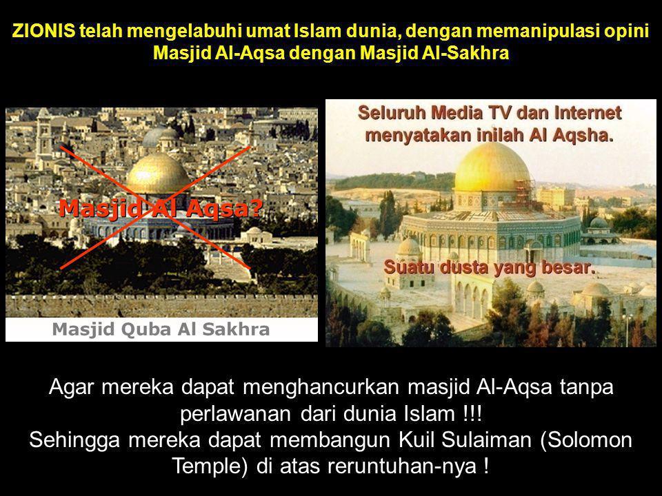 ZIONIS telah mengelabuhi umat Islam dunia, dengan memanipulasi opini Masjid Al-Aqsa dengan Masjid Al-Sakhra Agar mereka dapat menghancurkan masjid Al-