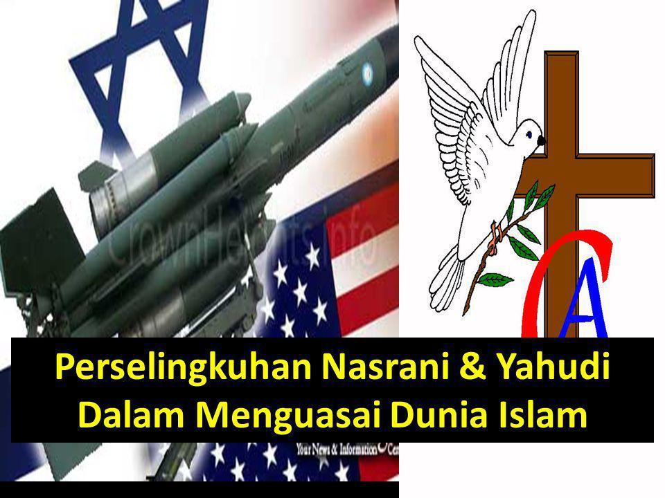 Perselingkuhan Nasrani & Yahudi Dalam Menguasai Dunia Islam