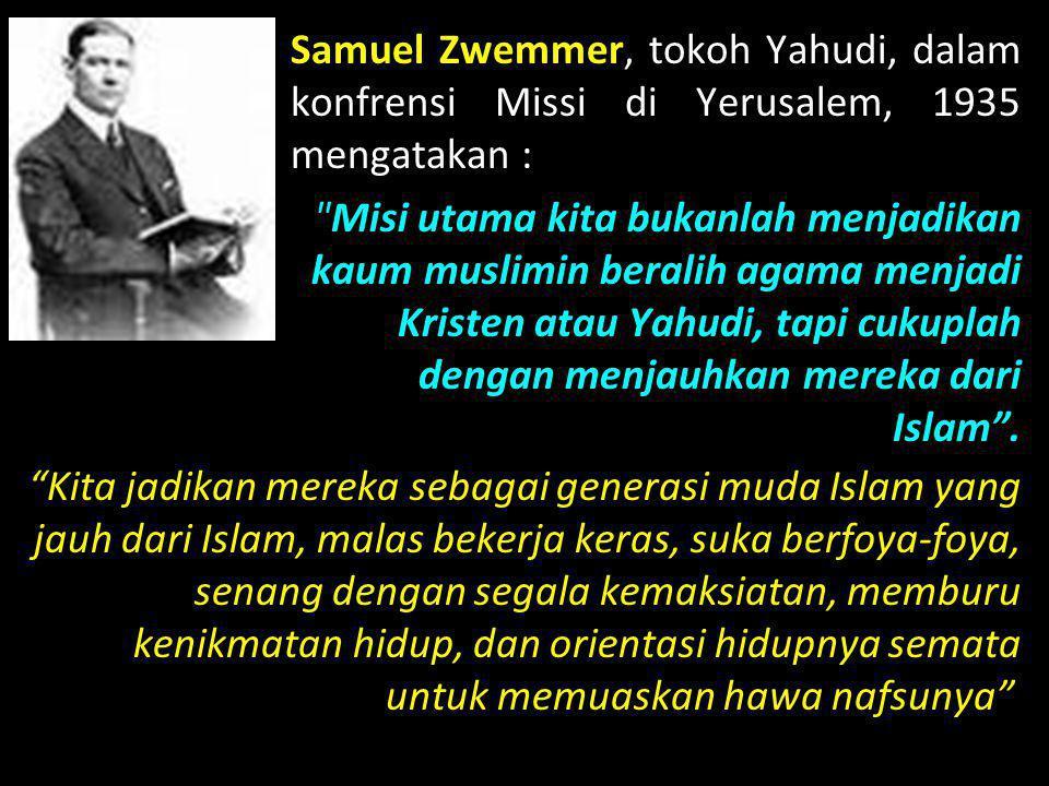 Samuel Zwemmer, tokoh Yahudi, dalam konfrensi Missi di Yerusalem, 1935 mengatakan :