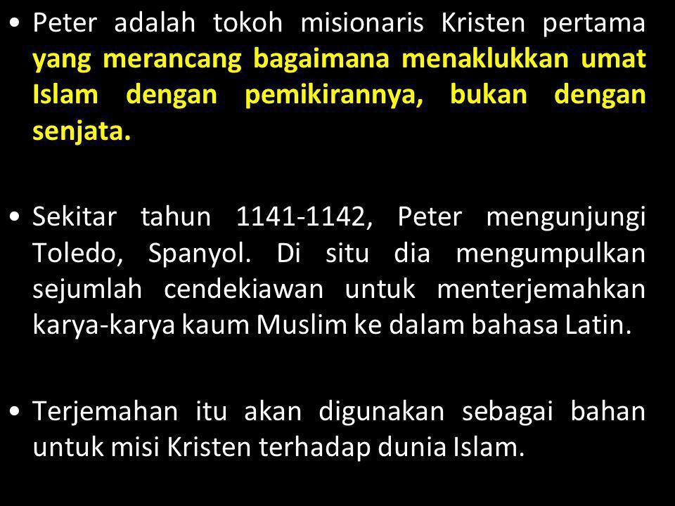 •Peter adalah tokoh misionaris Kristen pertama yang merancang bagaimana menaklukkan umat Islam dengan pemikirannya, bukan dengan senjata. •Sekitar tah