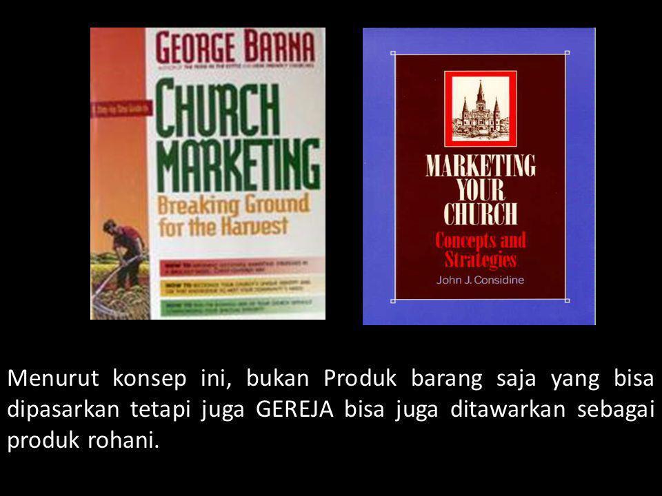 Menurut konsep ini, bukan Produk barang saja yang bisa dipasarkan tetapi juga GEREJA bisa juga ditawarkan sebagai produk rohani.
