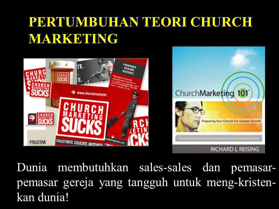 PERTUMBUHAN TEORI CHURCH MARKETING Dunia membutuhkan sales-sales dan pemasar- pemasar gereja yang tangguh untuk meng-kristen- kan dunia!