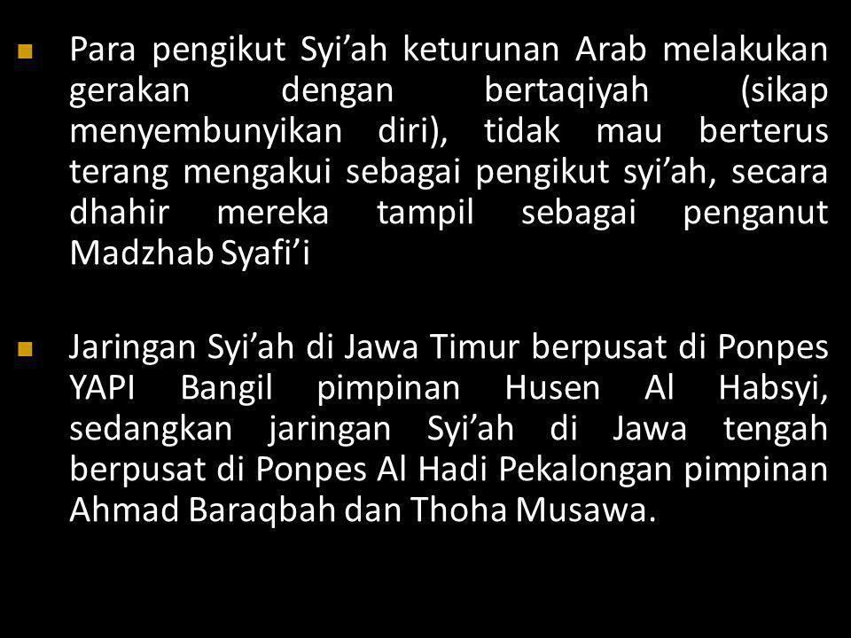  Para pengikut Syi'ah keturunan Arab melakukan gerakan dengan bertaqiyah (sikap menyembunyikan diri), tidak mau berterus terang mengakui sebagai peng