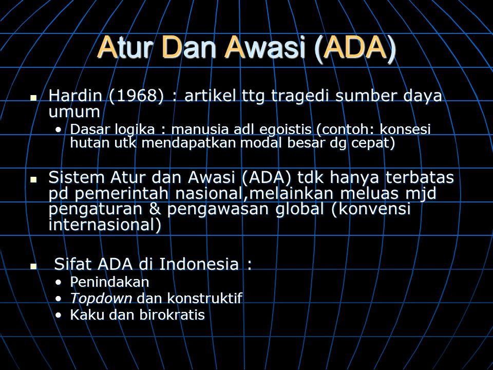 Atur Dan Awasi (ADA)  Hardin (1968) : artikel ttg tragedi sumber daya umum •Dasar logika : manusia adl egoistis (contoh: konsesi hutan utk mendapatka