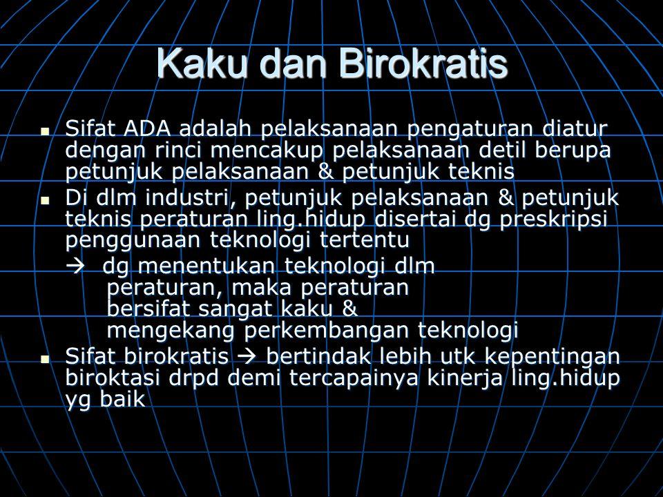 Kaku dan Birokratis  Sifat ADA adalah pelaksanaan pengaturan diatur dengan rinci mencakup pelaksanaan detil berupa petunjuk pelaksanaan & petunjuk te
