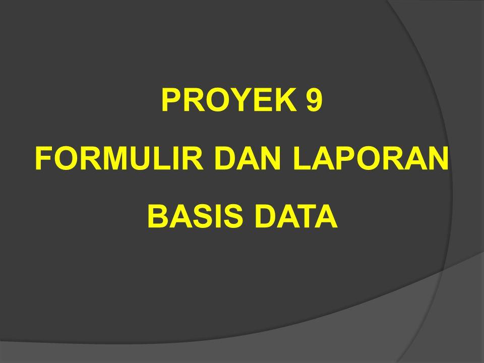 PROYEK 9 FORMULIR DAN LAPORAN BASIS DATA