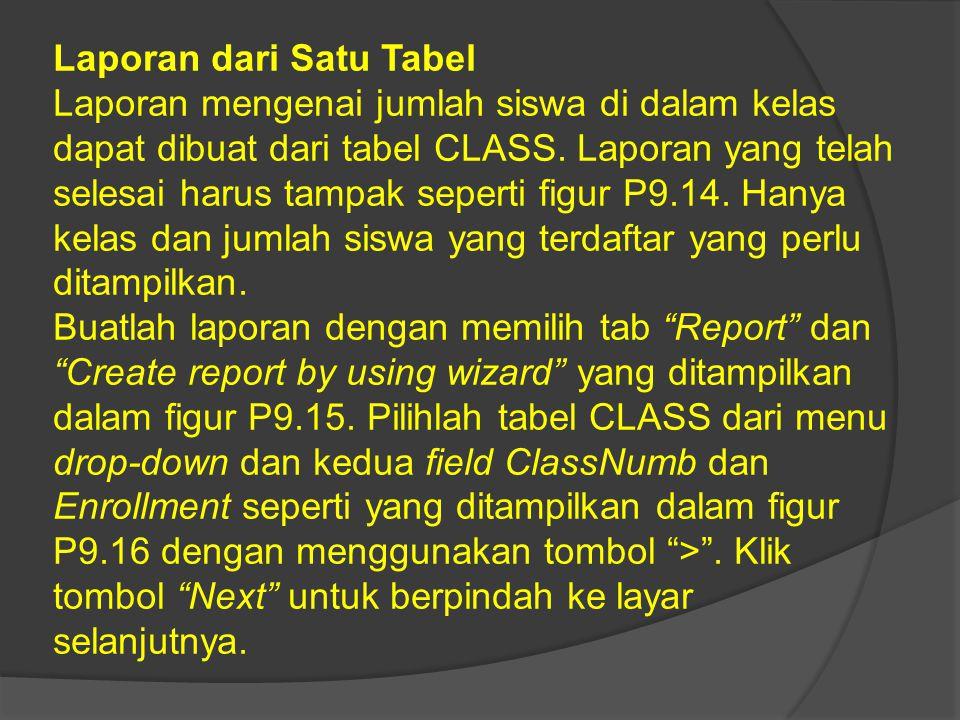 Laporan dari Satu Tabel Laporan mengenai jumlah siswa di dalam kelas dapat dibuat dari tabel CLASS. Laporan yang telah selesai harus tampak seperti fi