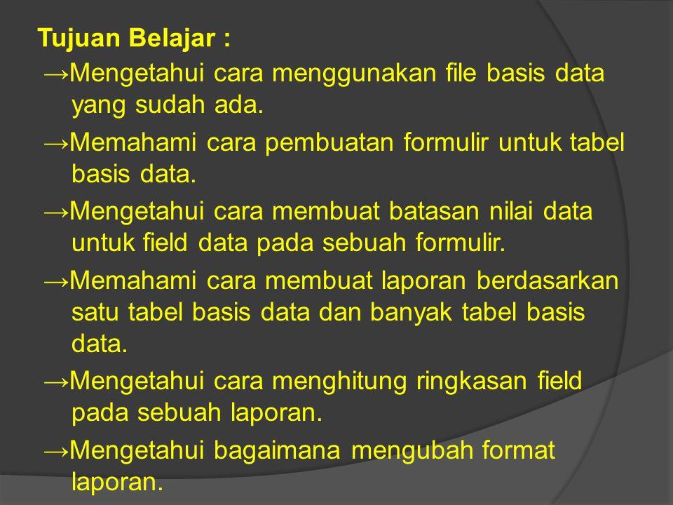 Tujuan Belajar : →Mengetahui cara menggunakan file basis data yang sudah ada. →Memahami cara pembuatan formulir untuk tabel basis data. →Mengetahui ca
