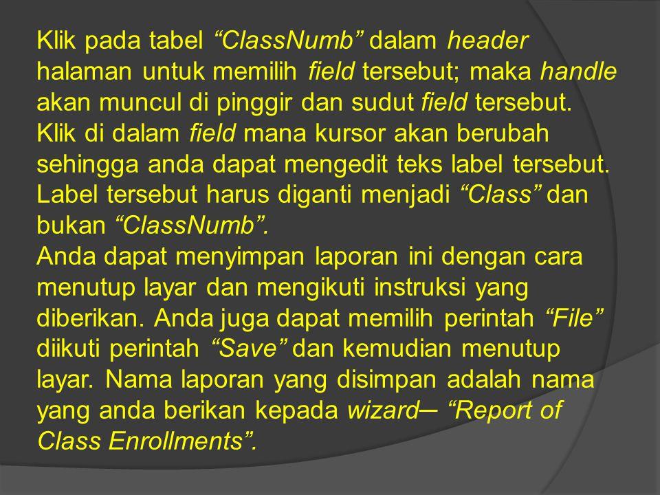 """Klik pada tabel """"ClassNumb"""" dalam header halaman untuk memilih field tersebut; maka handle akan muncul di pinggir dan sudut field tersebut. Klik di da"""