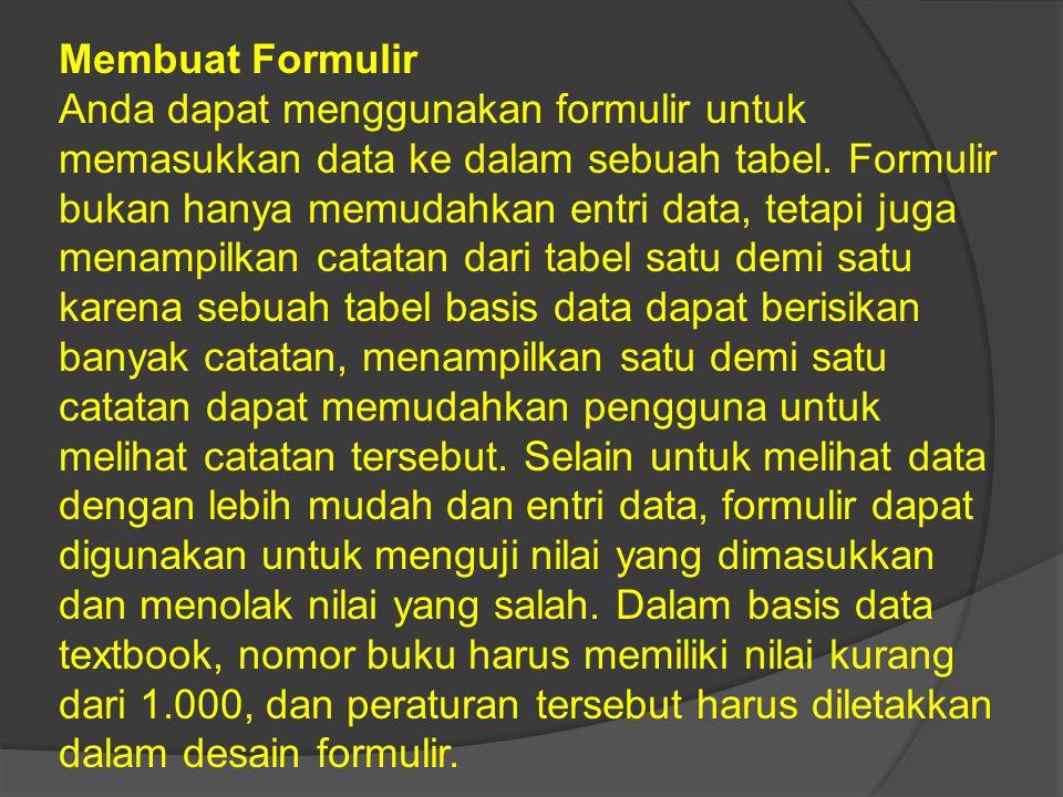 Membuat Formulir Anda dapat menggunakan formulir untuk memasukkan data ke dalam sebuah tabel. Formulir bukan hanya memudahkan entri data, tetapi juga