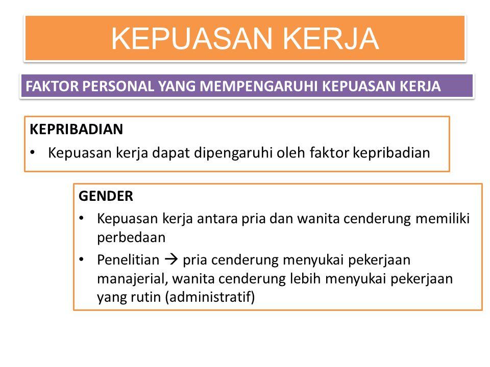 KEPUASAN KERJA KEPRIBADIAN • Kepuasan kerja dapat dipengaruhi oleh faktor kepribadian GENDER • Kepuasan kerja antara pria dan wanita cenderung memilik
