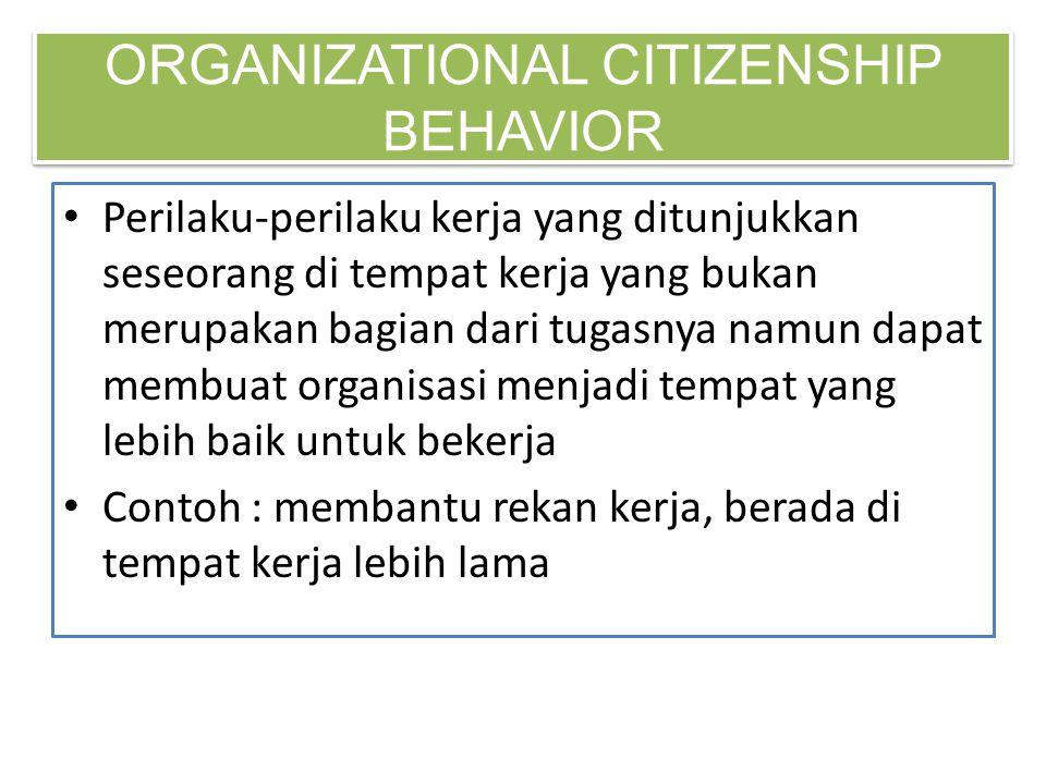 ORGANIZATIONAL CITIZENSHIP BEHAVIOR • Perilaku-perilaku kerja yang ditunjukkan seseorang di tempat kerja yang bukan merupakan bagian dari tugasnya nam