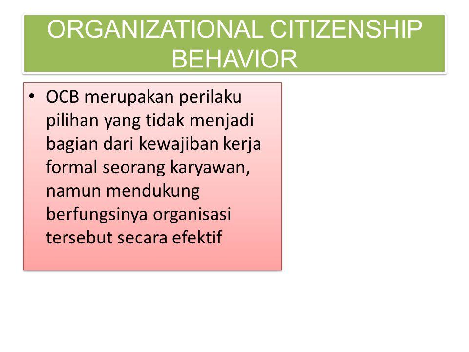 • OCB merupakan perilaku pilihan yang tidak menjadi bagian dari kewajiban kerja formal seorang karyawan, namun mendukung berfungsinya organisasi terse