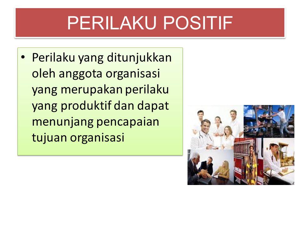PERILAKU POSITIF • Perilaku yang ditunjukkan oleh anggota organisasi yang merupakan perilaku yang produktif dan dapat menunjang pencapaian tujuan orga