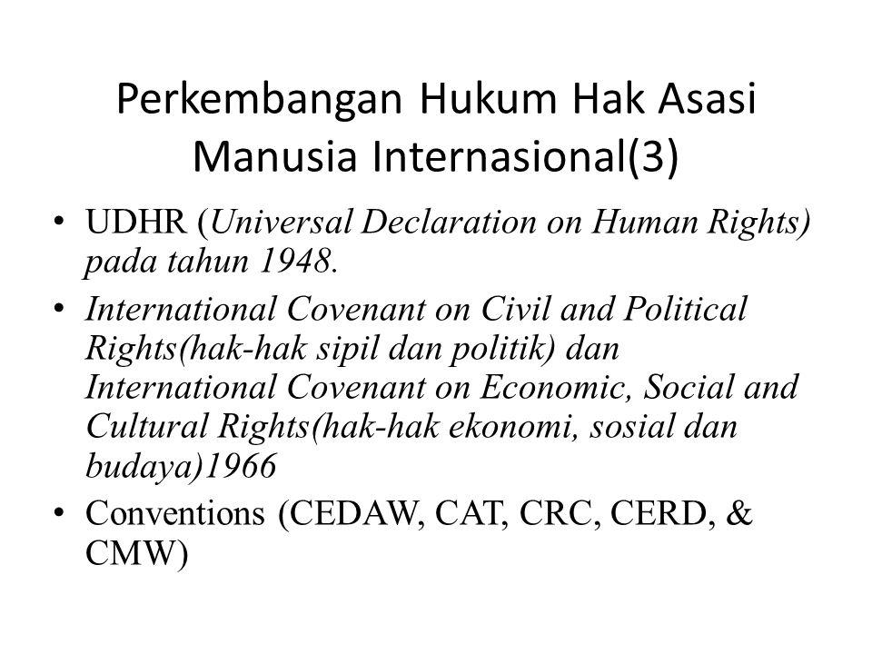Perkembangan Hukum Hak Asasi Manusia Internasional(3) • UDHR (Universal Declaration on Human Rights) pada tahun 1948.