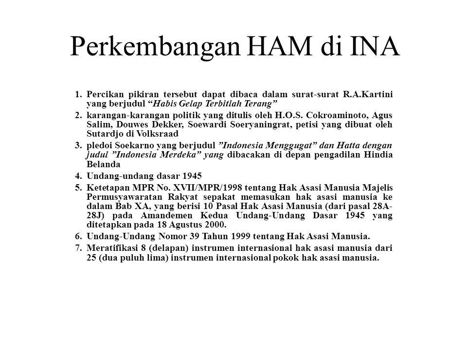 Perkembangan HAM di INA 1.Percikan pikiran tersebut dapat dibaca dalam surat-surat R.A.Kartini yang berjudul Habis Gelap Terbitlah Terang 2.karangan-karangan politik yang ditulis oleh H.O.S.