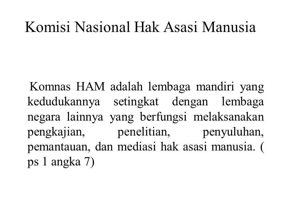 Komisi Nasional Hak Asasi Manusia Komnas HAM adalah lembaga mandiri yang kedudukannya setingkat dengan lembaga negara lainnya yang berfungsi melaksanakan pengkajian, penelitian, penyuluhan, pemantauan, dan mediasi hak asasi manusia.