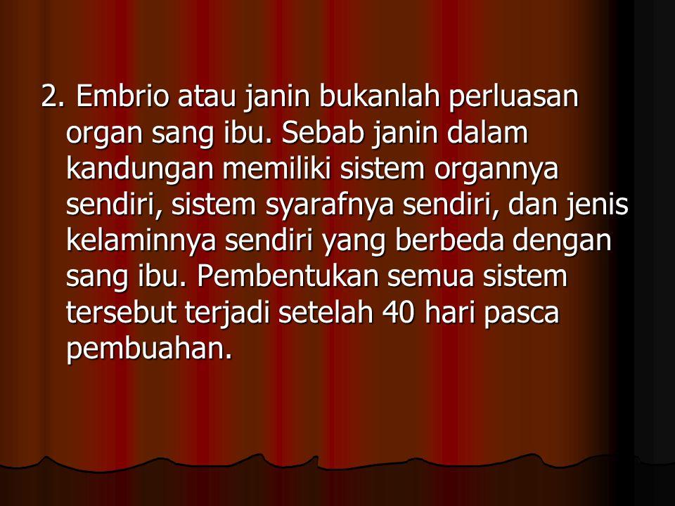 2.Embrio atau janin bukanlah perluasan organ sang ibu.
