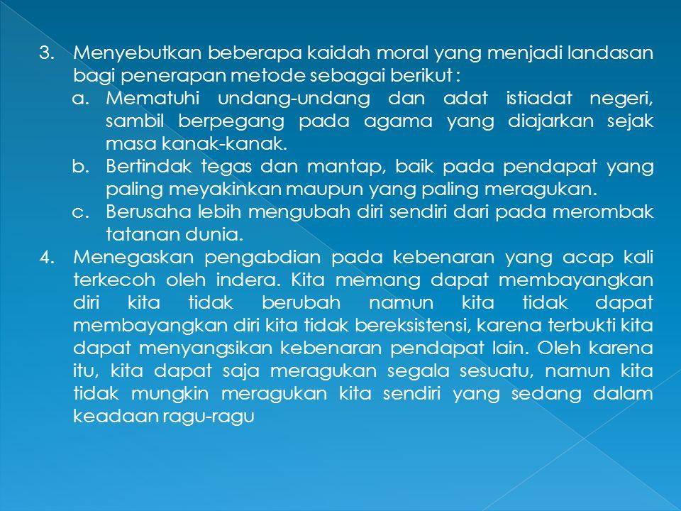 3.Menyebutkan beberapa kaidah moral yang menjadi landasan bagi penerapan metode sebagai berikut : a.Mematuhi undang-undang dan adat istiadat negeri, s
