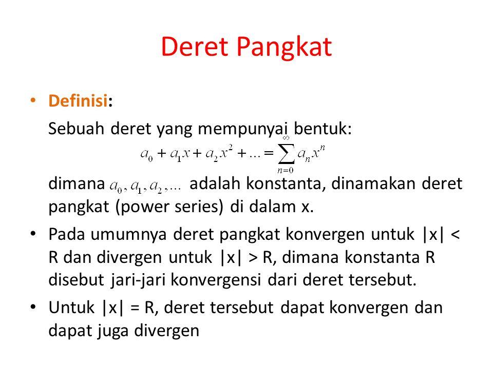 Deret Pangkat • Definisi: Sebuah deret yang mempunyai bentuk: dimana adalah konstanta, dinamakan deret pangkat (power series) di dalam x. • Pada umumn