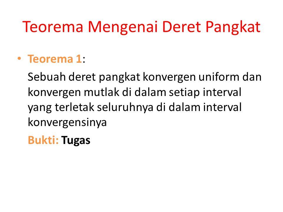 Teorema Mengenai Deret Pangkat • Teorema 1: Sebuah deret pangkat konvergen uniform dan konvergen mutlak di dalam setiap interval yang terletak seluruh