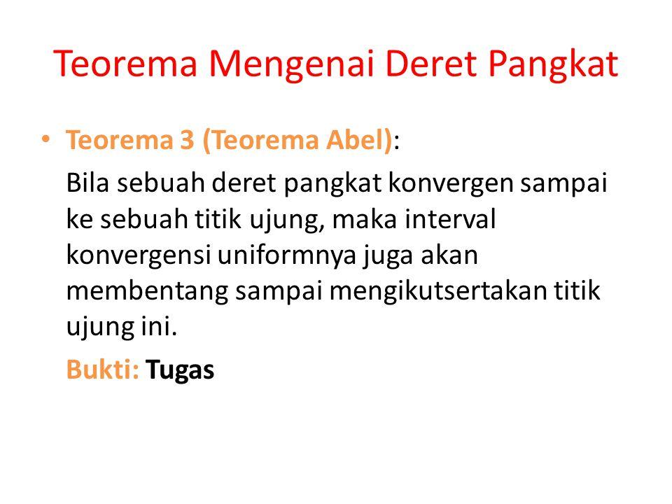Teorema Mengenai Deret Pangkat • Teorema 3 (Teorema Abel): Bila sebuah deret pangkat konvergen sampai ke sebuah titik ujung, maka interval konvergensi uniformnya juga akan membentang sampai mengikutsertakan titik ujung ini.