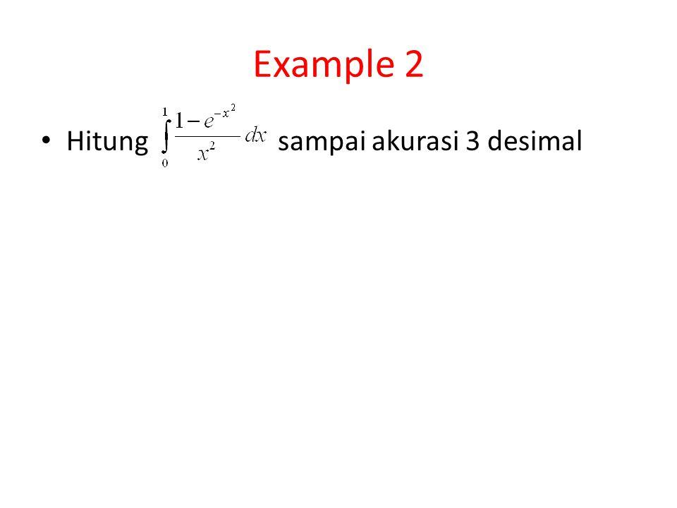 Example 2 • Hitung sampai akurasi 3 desimal