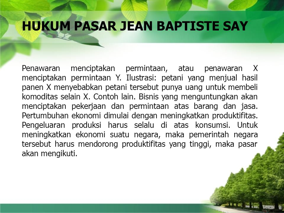 HUKUM PASAR JEAN BAPTISTE SAY Penawaran menciptakan permintaan, atau penawaran X menciptakan permintaan Y.