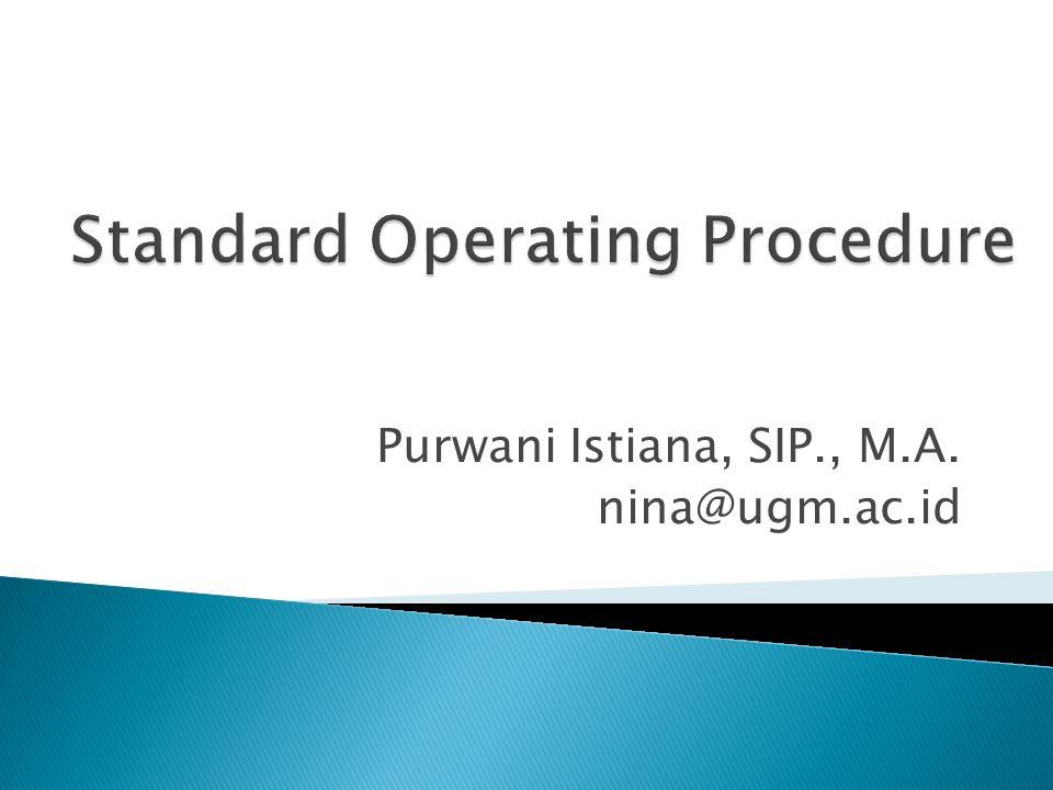 Diterjemahkan menjadi Prosedur Operasional standar  Satu set instruksi yang memiliki kekuatan sebagai petunjuk dalam melakukan suatu proses kegiatan.