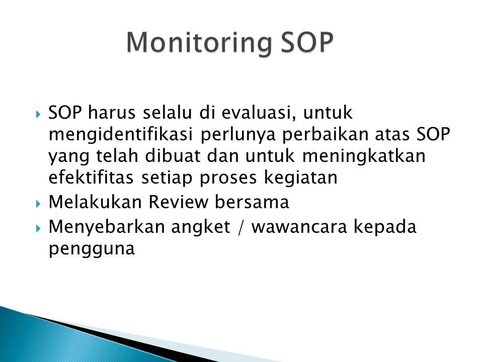  SOP harus selalu di evaluasi, untuk mengidentifikasi perlunya perbaikan atas SOP yang telah dibuat dan untuk meningkatkan efektifitas setiap proses