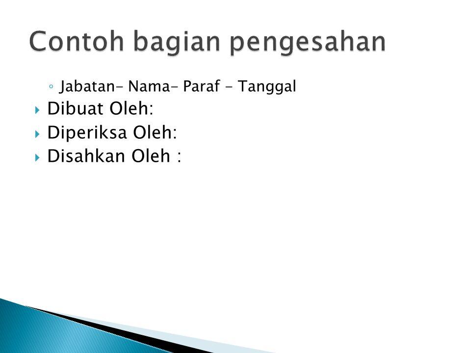 ◦ Jabatan- Nama- Paraf - Tanggal  Dibuat Oleh:  Diperiksa Oleh:  Disahkan Oleh :