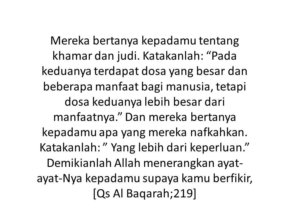 "Mereka bertanya kepadamu tentang khamar dan judi. Katakanlah: ""Pada keduanya terdapat dosa yang besar dan beberapa manfaat bagi manusia, tetapi dosa k"