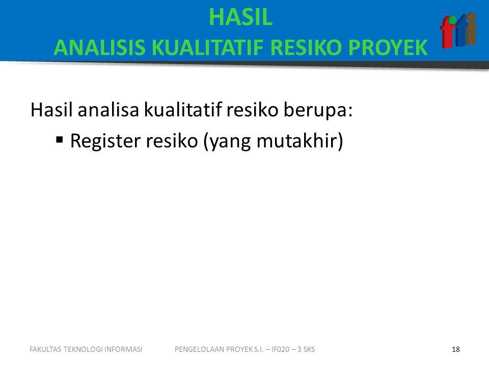 HASIL ANALISIS KUALITATIF RESIKO PROYEK Hasil analisa kualitatif resiko berupa:  Register resiko (yang mutakhir) PENGELOLAAN PROYEK S.I.