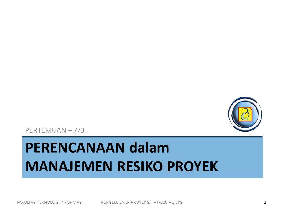 PERENCANAAN dalam MANAJEMEN RESIKO PROYEK PERTEMUAN – 7/3 2PENGELOLAAN PROYEK S.I.