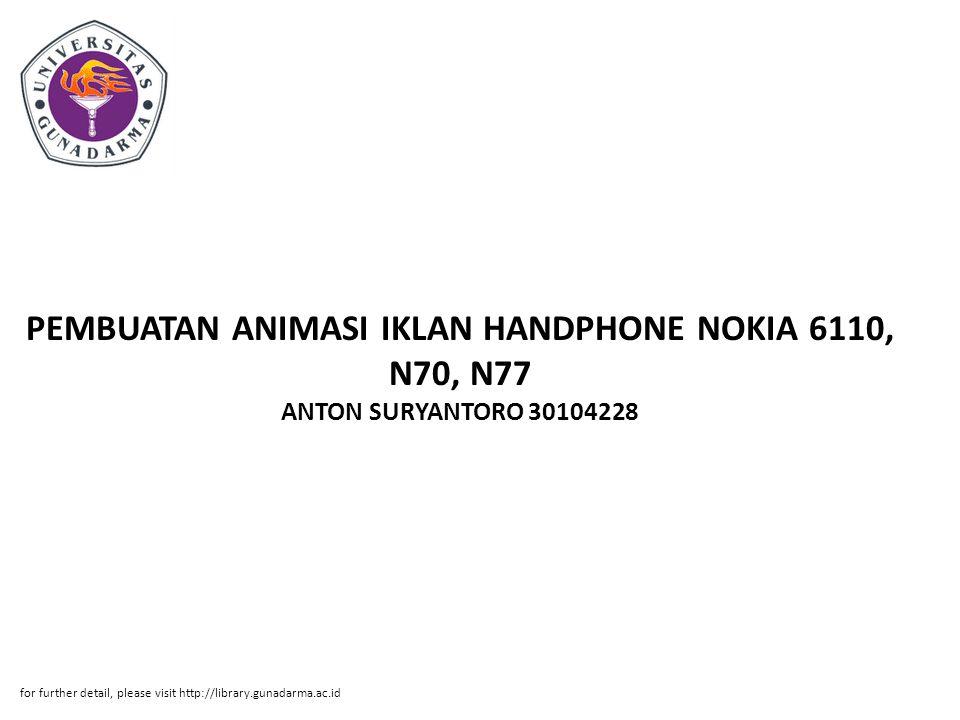 PEMBUATAN ANIMASI IKLAN HANDPHONE NOKIA 6110, N70, N77 ANTON SURYANTORO 30104228 for further detail, please visit http://library.gunadarma.ac.id